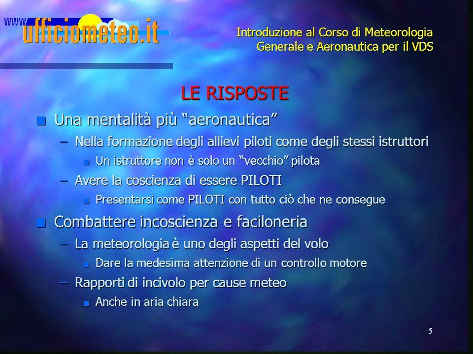 """5 Introduzione al Corso di Meteorologia Generale e Aeronautica per il VDS LE RISPOSTE n Una mentalità più """"aeronautica"""" –Nella formazione degli alliev"""