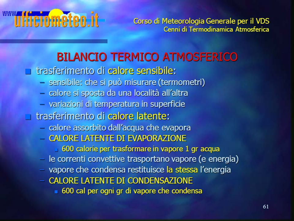 61 Corso di Meteorologia Generale per il VDS Cenni di Termodinamica Atmosferica BILANCIO TERMICO ATMOSFERICO n trasferimento di calore sensibile: –sen