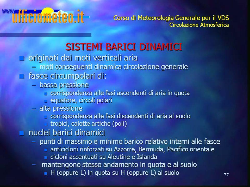 77 Corso di Meteorologia Generale per il VDS Circolazione Atmosferica SISTEMI BARICI DINAMICI n originati dai moti verticali aria –moti conseguenti di
