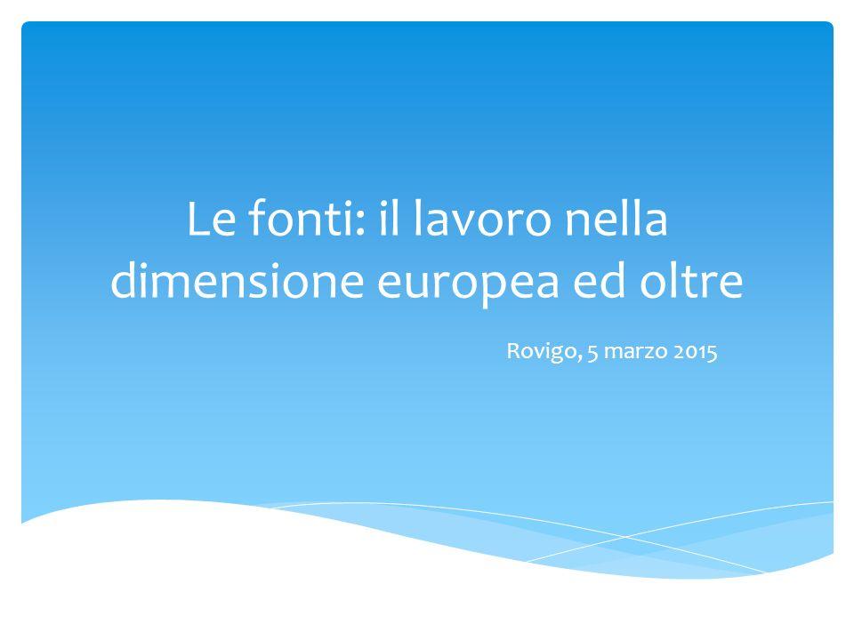 Le fonti: il lavoro nella dimensione europea ed oltre Rovigo, 5 marzo 2015
