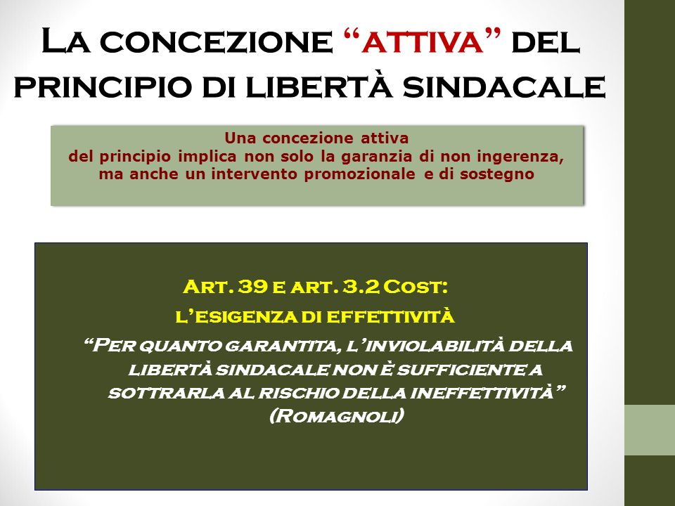 """La concezione """"attiva"""" del principio di libertà sindacale Art. 39 e art. 3.2 Cost: l'esigenza di effettività """"Per quanto garantita, l'inviolabilità de"""
