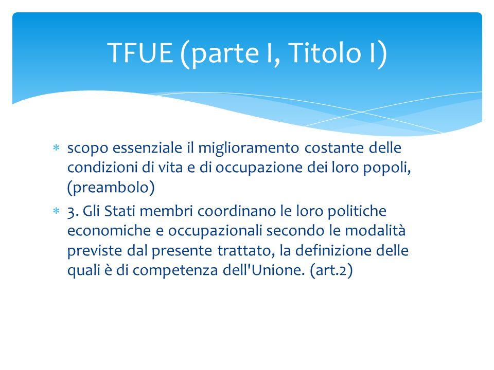  scopo essenziale il miglioramento costante delle condizioni di vita e di occupazione dei loro popoli, (preambolo)  3. Gli Stati membri coordinano l