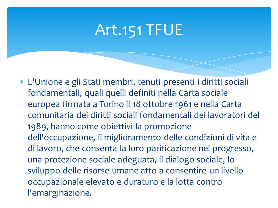  L'Unione e gli Stati membri, tenuti presenti i diritti sociali fondamentali, quali quelli definiti nella Carta sociale europea firmata a Torino il 1