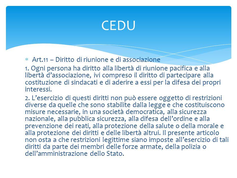  Art.11 – Diritto di riunione e di associazione 1. Ogni persona ha diritto alla libertà di riunione pacifica e alla libertà d'associazione, ivi compr
