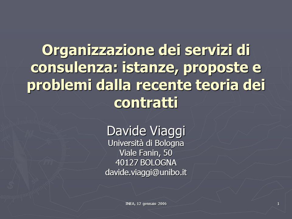 INEA, 12 gennaio 2006 1 Organizzazione dei servizi di consulenza: istanze, proposte e problemi dalla recente teoria dei contratti Davide Viaggi Univer
