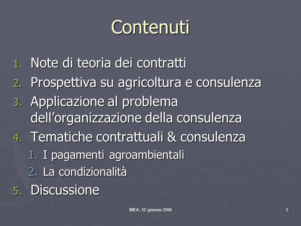 INEA, 12 gennaio 20063 Contenuti 1. Note di teoria dei contratti 2. Prospettiva su agricoltura e consulenza 3. Applicazione al problema dell'organizza