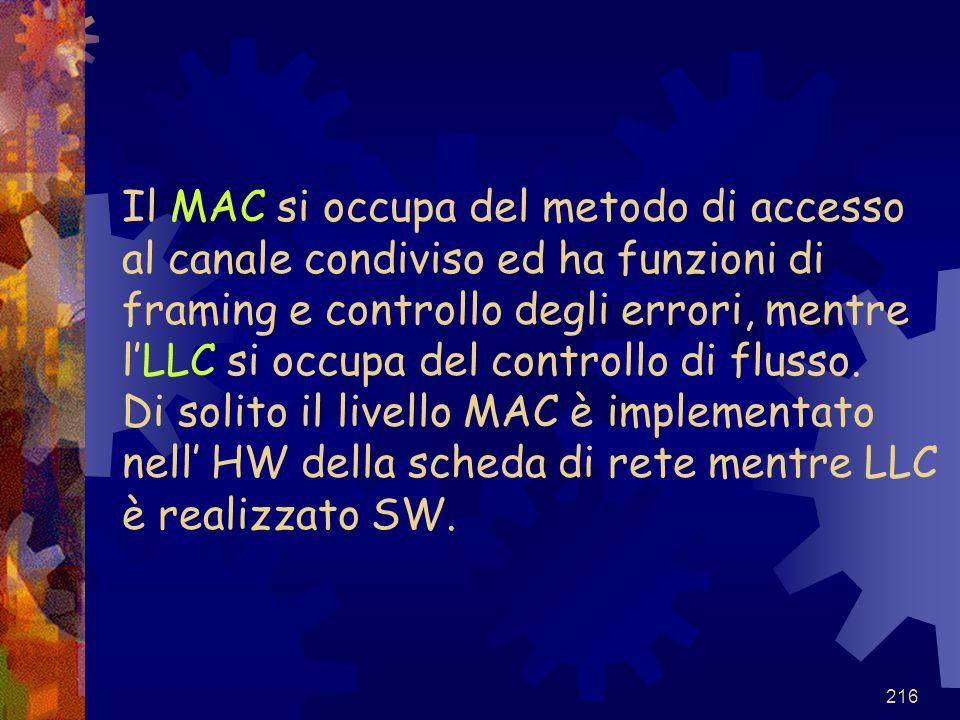 216 Il MAC si occupa del metodo di accesso al canale condiviso ed ha funzioni di framing e controllo degli errori, mentre l'LLC si occupa del controll