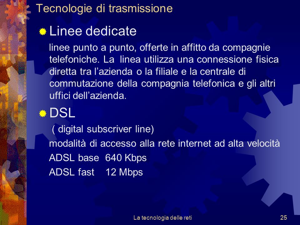25 Tecnologie di trasmissione  Linee dedicate linee punto a punto, offerte in affitto da compagnie telefoniche. La linea utilizza una connessione fis