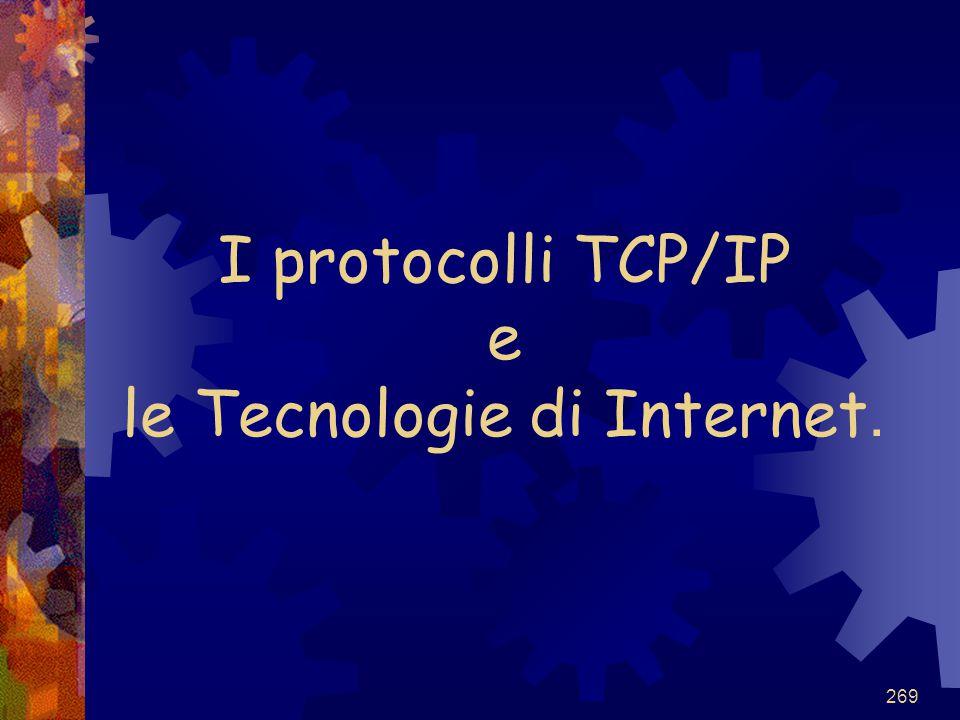 269 I protocolli TCP/IP e le Tecnologie di Internet.