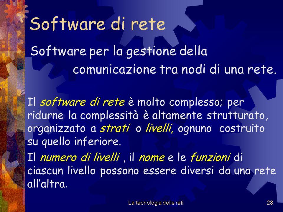 28 Software di rete Software per la gestione della comunicazione tra nodi di una rete. Il software di rete è molto complesso; per ridurne la complessi