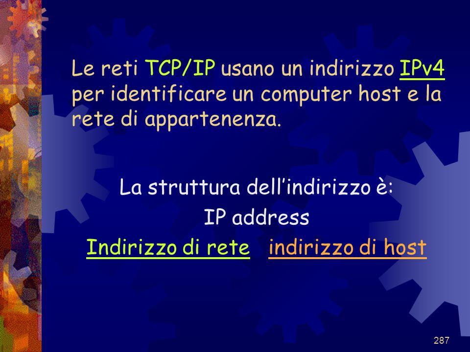 287 Le reti TCP/IP usano un indirizzo IPv4 per identificare un computer host e la rete di appartenenza. La struttura dell'indirizzo è: IP address Indi