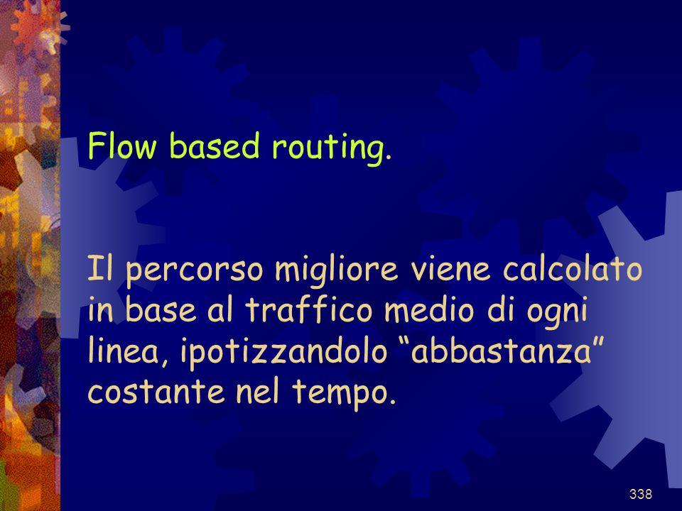 """338 Flow based routing. Il percorso migliore viene calcolato in base al traffico medio di ogni linea, ipotizzandolo """"abbastanza"""" costante nel tempo."""