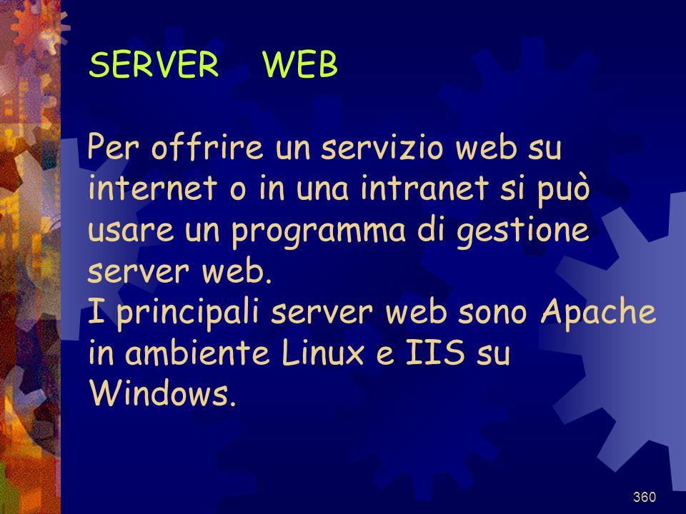360 SERVER WEB Per offrire un servizio web su internet o in una intranet si può usare un programma di gestione server web. I principali server web son