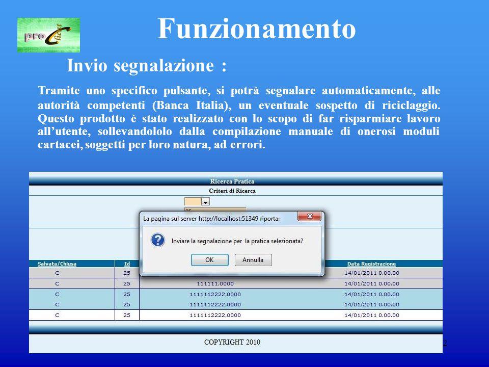 12 Funzionamento Invio segnalazione : Tramite uno specifico pulsante, si potrà segnalare automaticamente, alle autorità competenti (Banca Italia), un eventuale sospetto di riciclaggio.