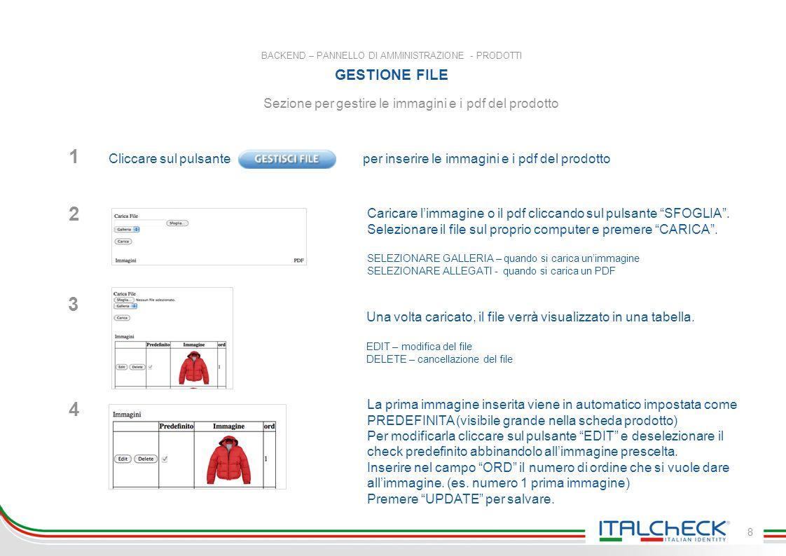 BACKEND – PANNELLO DI AMMINISTRAZIONE - PRODOTTI GESTIONE FILE 8 Sezione per gestire le immagini e i pdf del prodotto Caricare l'immagine o il pdf cliccando sul pulsante SFOGLIA .