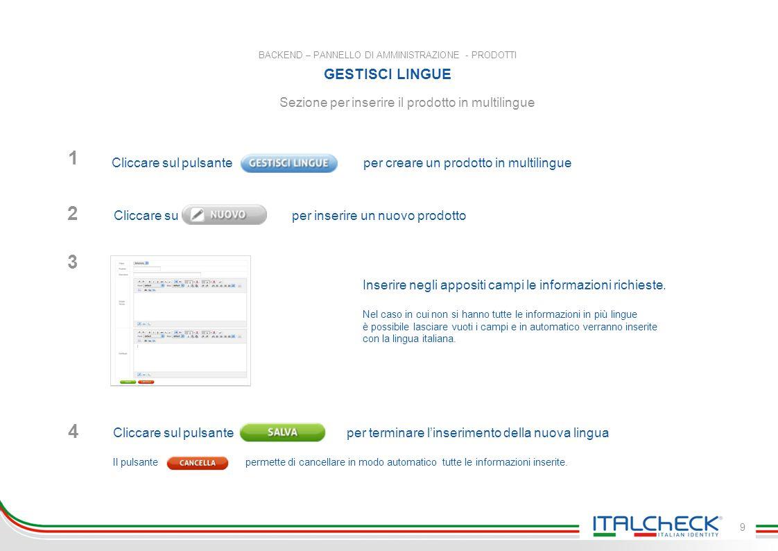 BACKEND – PANNELLO DI AMMINISTRAZIONE - PRODOTTI GESTISCI LINGUE 9 Sezione per inserire il prodotto in multilingue 3 Inserire negli appositi campi le informazioni richieste.