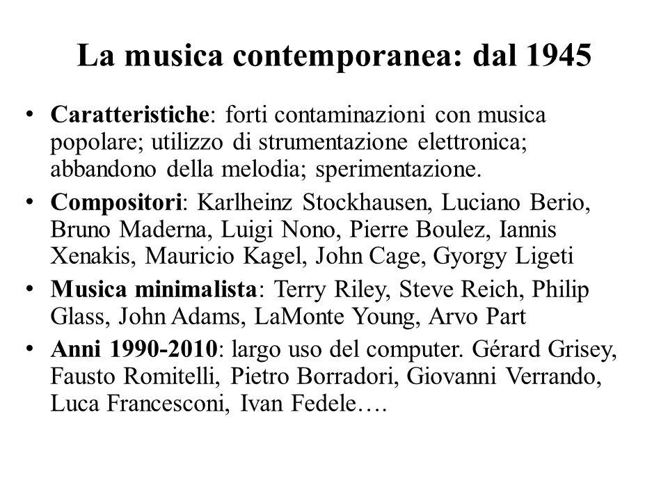 La musica contemporanea: dal 1945 Caratteristiche: forti contaminazioni con musica popolare; utilizzo di strumentazione elettronica; abbandono della m