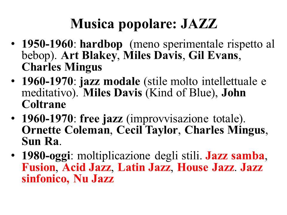 Musica popolare: JAZZ 1950-1960: hardbop (meno sperimentale rispetto al bebop). Art Blakey, Miles Davis, Gil Evans, Charles Mingus 1960-1970: jazz mod