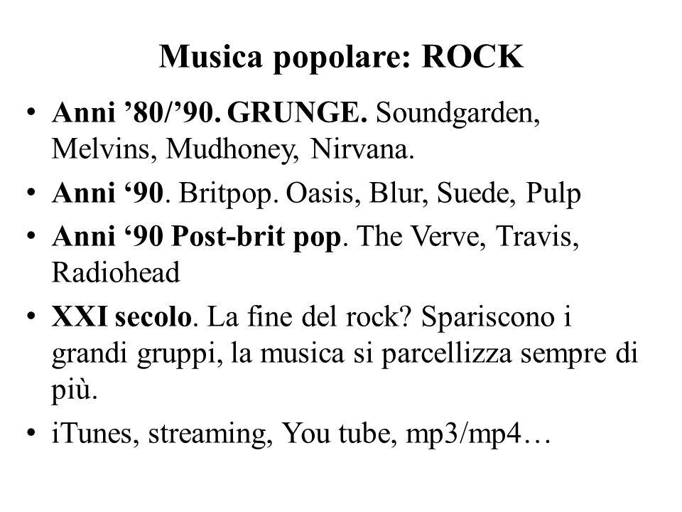 Musica popolare: ROCK Anni '80/'90. GRUNGE. Soundgarden, Melvins, Mudhoney, Nirvana. Anni '90. Britpop. Oasis, Blur, Suede, Pulp Anni '90 Post-brit po