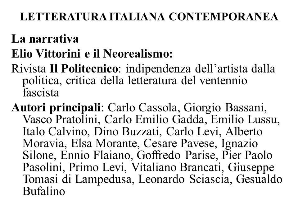 LETTERATURA ITALIANA CONTEMPORANEA La narrativa Elio Vittorini e il Neorealismo: Rivista Il Politecnico: indipendenza dell'artista dalla politica, cri