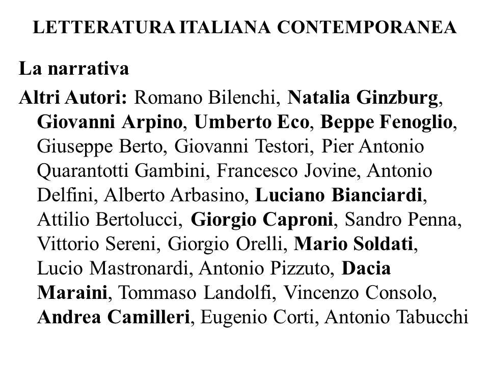 LETTERATURA ITALIANA CONTEMPORANEA La narrativa Altri Autori: Romano Bilenchi, Natalia Ginzburg, Giovanni Arpino, Umberto Eco, Beppe Fenoglio, Giusepp