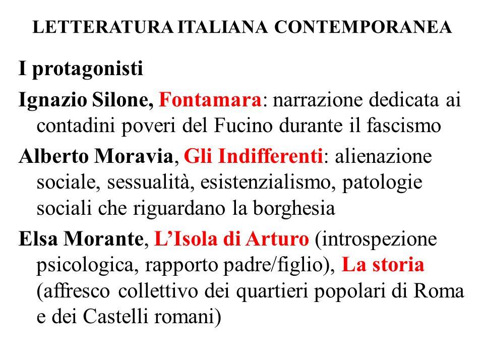 LETTERATURA ITALIANA CONTEMPORANEA I protagonisti Ignazio Silone, Fontamara: narrazione dedicata ai contadini poveri del Fucino durante il fascismo Al