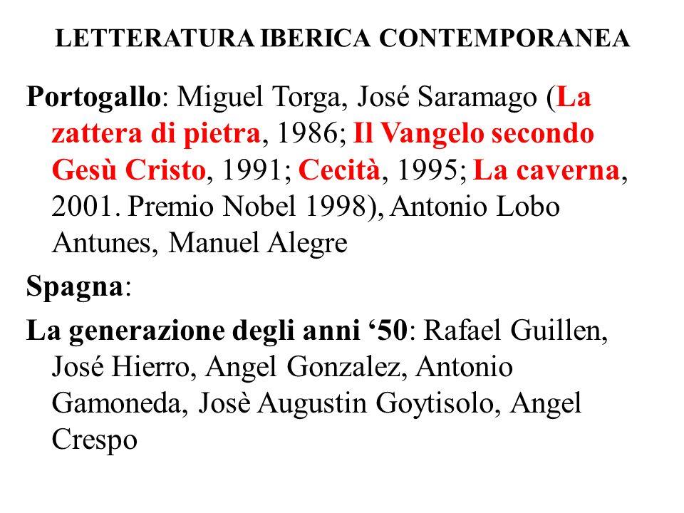 LETTERATURA IBERICA CONTEMPORANEA Portogallo: Miguel Torga, José Saramago (La zattera di pietra, 1986; Il Vangelo secondo Gesù Cristo, 1991; Cecità, 1
