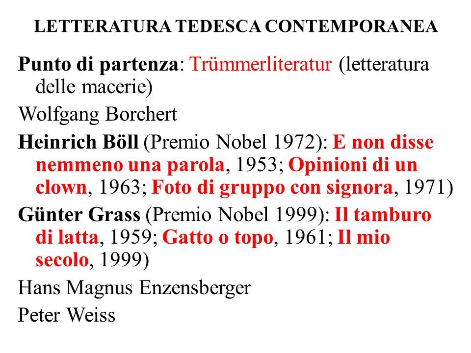 LETTERATURA TEDESCA CONTEMPORANEA Punto di partenza: Trümmerliteratur (letteratura delle macerie) Wolfgang Borchert Heinrich Böll (Premio Nobel 1972):