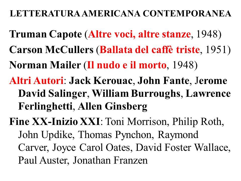 LETTERATURA AMERICANA CONTEMPORANEA Truman Capote (Altre voci, altre stanze, 1948) Carson McCullers (Ballata del caffè triste, 1951) Norman Mailer (Il