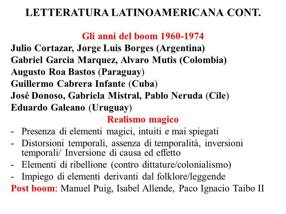 LETTERATURA LATINOAMERICANA CONT. Gli anni del boom 1960-1974 Julio Cortazar, Jorge Luis Borges (Argentina) Gabriel Garcia Marquez, Alvaro Mutis (Colo
