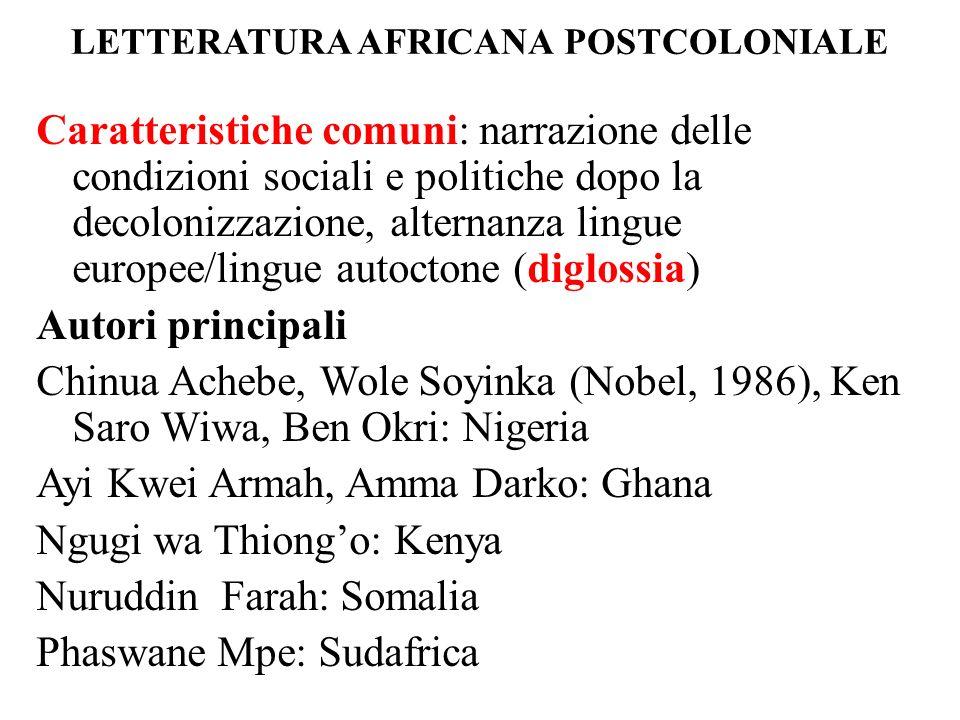 LETTERATURA AFRICANA POSTCOLONIALE Caratteristiche comuni: narrazione delle condizioni sociali e politiche dopo la decolonizzazione, alternanza lingue