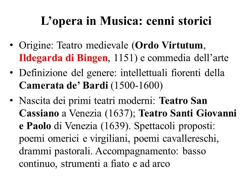 L'opera in Musica: cenni storici Origine: Teatro medievale (Ordo Virtutum, Ildegarda di Bingen, 1151) e commedia dell'arte Definizione del genere: int