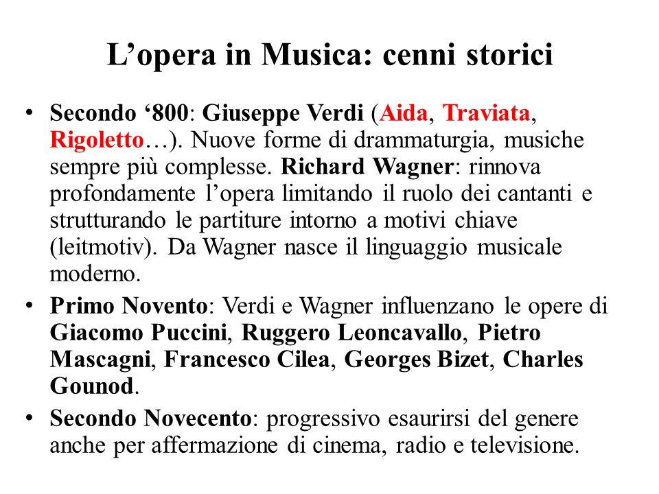 L'opera in Musica: cenni storici Secondo '800: Giuseppe Verdi (Aida, Traviata, Rigoletto…). Nuove forme di drammaturgia, musiche sempre più complesse.