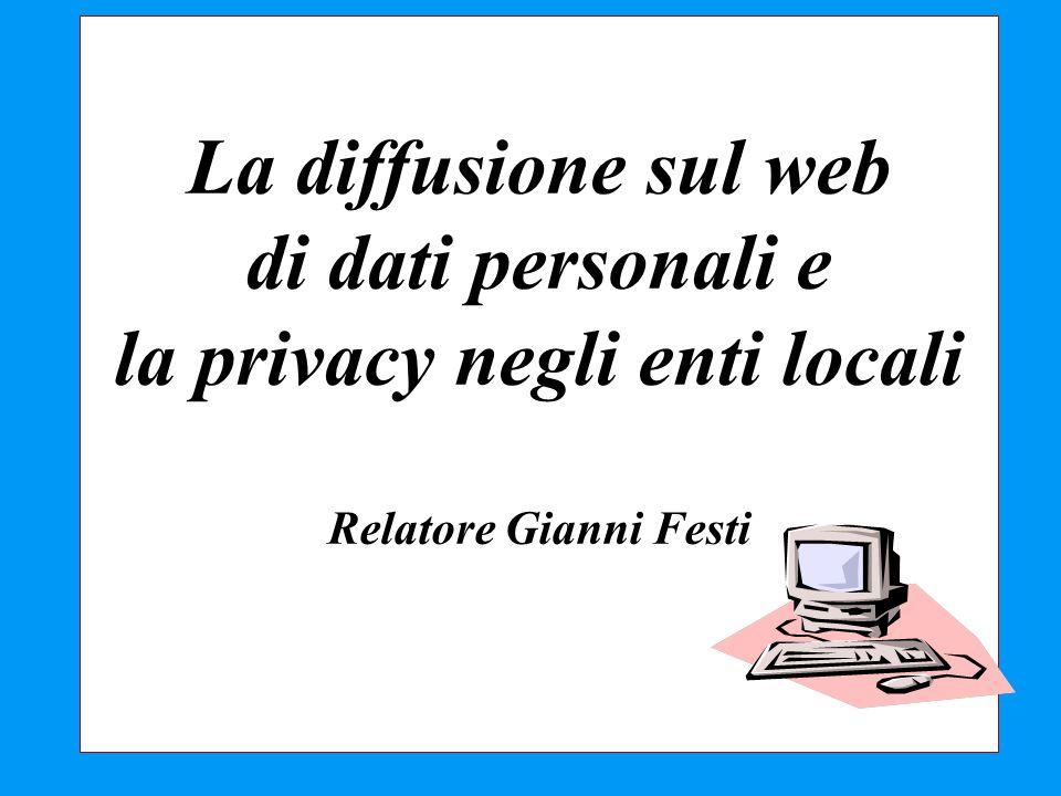 La diffusione sul web di dati personali e la privacy negli enti locali Relatore Gianni Festi