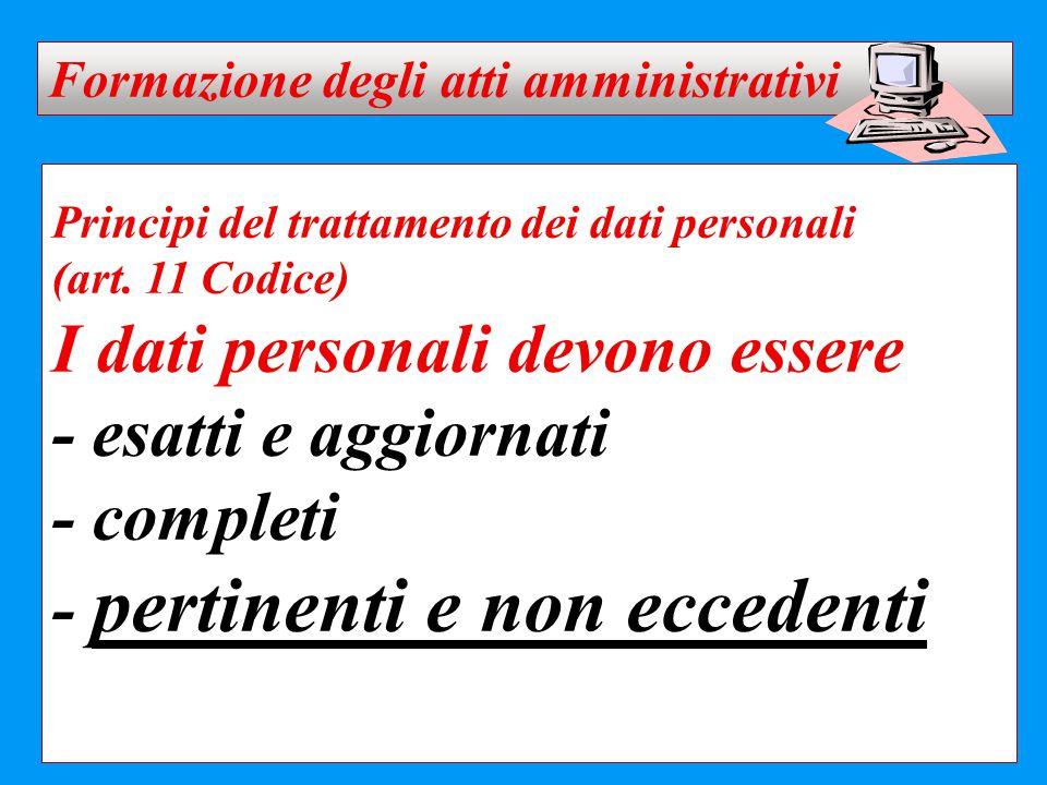 Principi del trattamento dei dati personali (art. 11 Codice) I dati personali devono essere - esatti e aggiornati - completi - pertinenti e non eccede