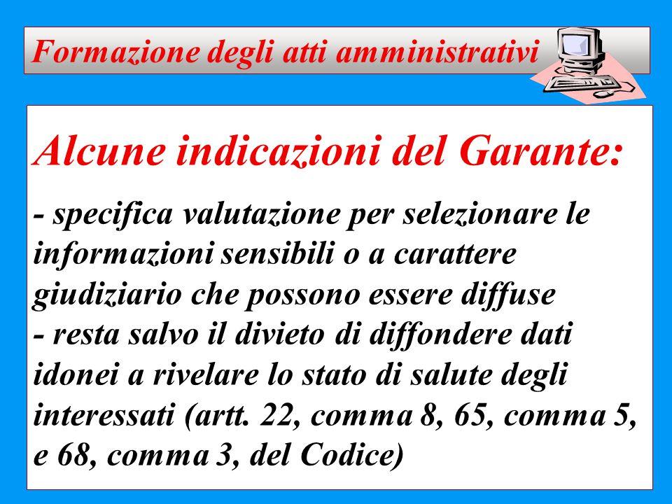 Alcune indicazioni del Garante: - specifica valutazione per selezionare le informazioni sensibili o a carattere giudiziario che possono essere diffuse