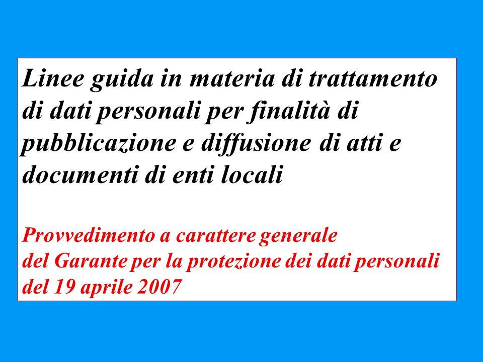 Linee guida in materia di trattamento di dati personali per finalità di pubblicazione e diffusione di atti e documenti di enti locali Provvedimento a