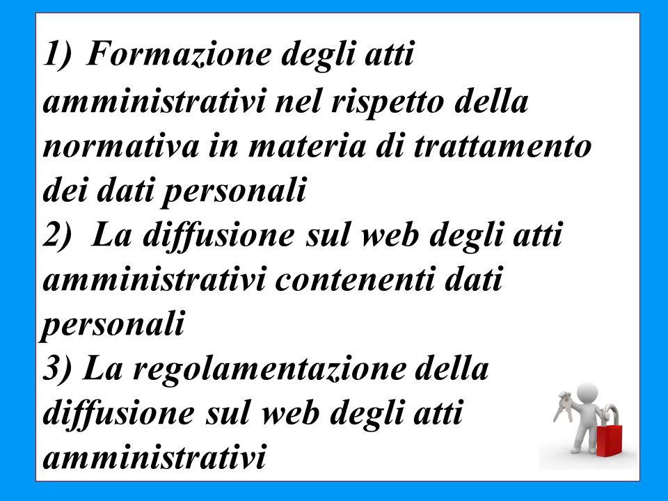 1) Formazione degli atti amministrativi nel rispetto della normativa in materia di trattamento dei dati personali 2) La diffusione sul web degli atti