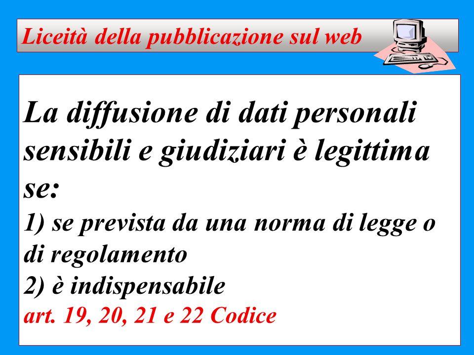La diffusione di dati personali sensibili e giudiziari è legittima se: 1) se prevista da una norma di legge o di regolamento 2) è indispensabile art.