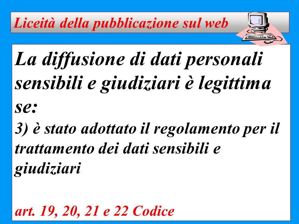 La diffusione di dati personali sensibili e giudiziari è legittima se: 3) è stato adottato il regolamento per il trattamento dei dati sensibili e giud
