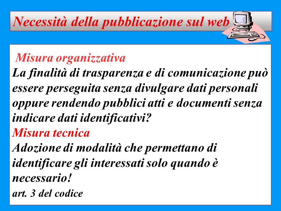 Misura organizzativa La finalità di trasparenza e di comunicazione può essere perseguita senza divulgare dati personali oppure rendendo pubblici atti