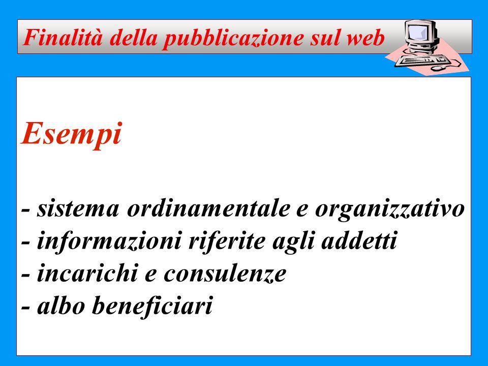 Esempi - sistema ordinamentale e organizzativo - informazioni riferite agli addetti - incarichi e consulenze - albo beneficiari Finalità della pubblic