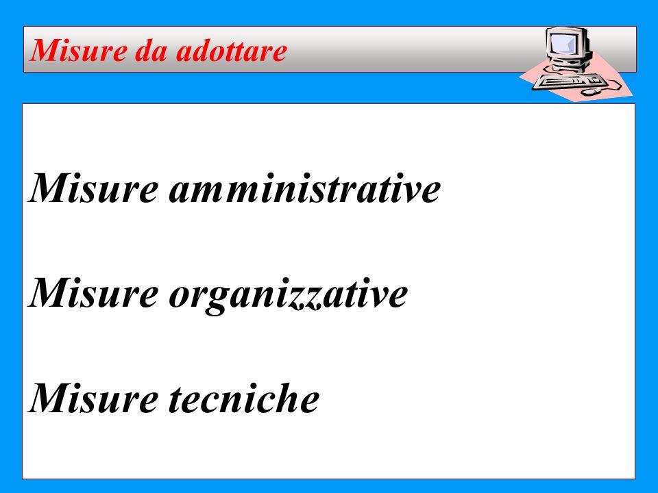 Misure amministrative Misure organizzative Misure tecniche Misure da adottare