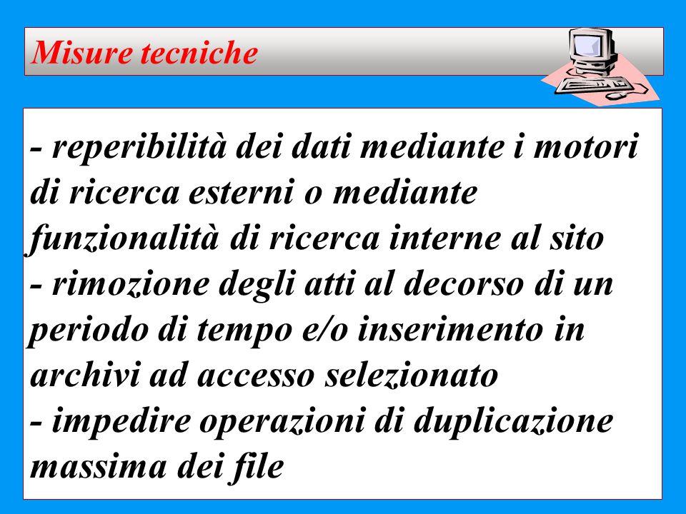 - reperibilità dei dati mediante i motori di ricerca esterni o mediante funzionalità di ricerca interne al sito - rimozione degli atti al decorso di u