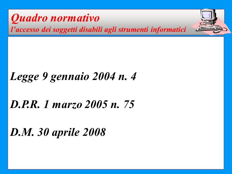 Legge 9 gennaio 2004 n. 4 D.P.R. 1 marzo 2005 n. 75 D.M. 30 aprile 2008 Quadro normativo l'accesso dei soggetti disabili agli strumenti informatici