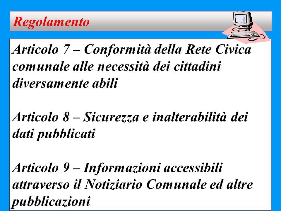 Articolo 7 – Conformità della Rete Civica comunale alle necessità dei cittadini diversamente abili Articolo 8 – Sicurezza e inalterabilità dei dati pu