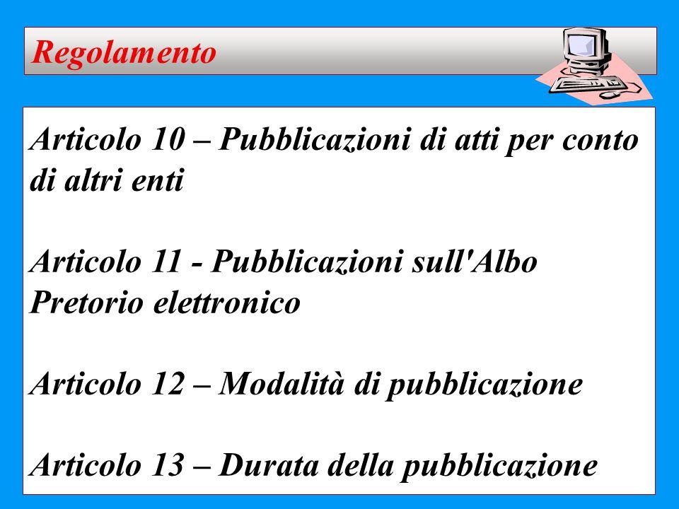 Articolo 10 – Pubblicazioni di atti per conto di altri enti Articolo 11 - Pubblicazioni sull'Albo Pretorio elettronico Articolo 12 – Modalità di pubbl