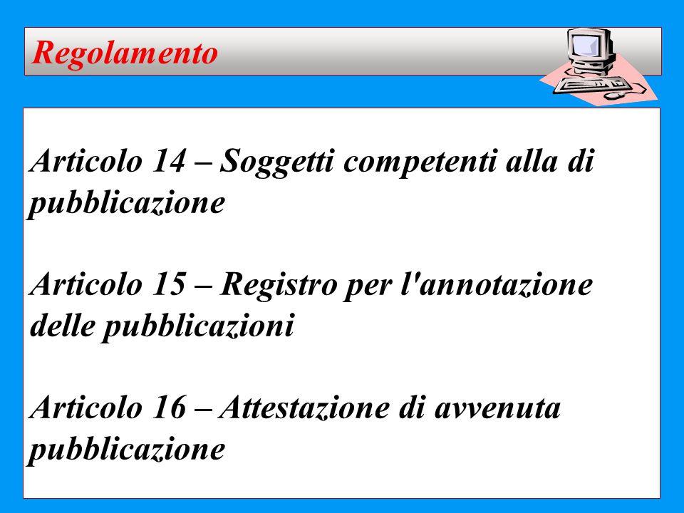 Articolo 14 – Soggetti competenti alla di pubblicazione Articolo 15 – Registro per l'annotazione delle pubblicazioni Articolo 16 – Attestazione di avv