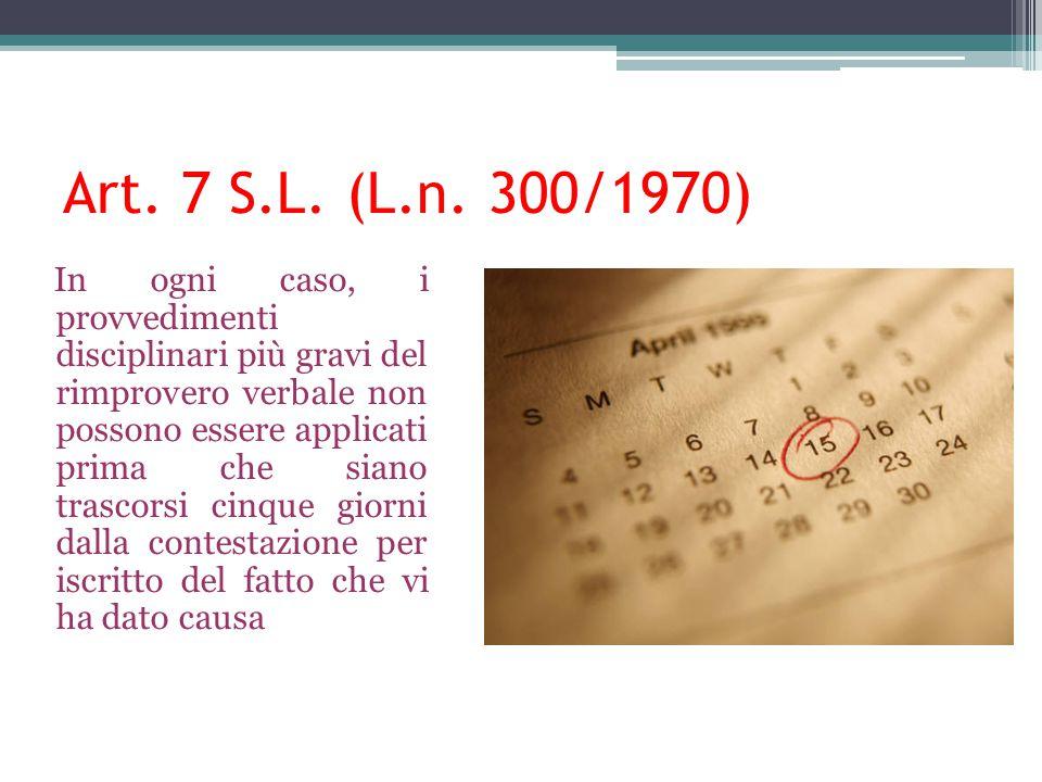 Art. 7 S.L. (L.n. 300/1970) In ogni caso, i provvedimenti disciplinari più gravi del rimprovero verbale non possono essere applicati prima che siano t