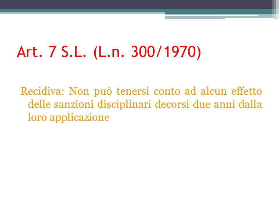 Art. 7 S.L. (L.n. 300/1970) Recidiva: Non può tenersi conto ad alcun effetto delle sanzioni disciplinari decorsi due anni dalla loro applicazione